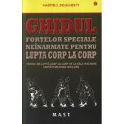 Ghidul fortelor speciale neinarmate pentru lupta corp la corp - Martin J. Dougherty