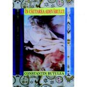 In cautarea Adevarului - Constantin Butulea