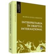 Interpretarea in dreptul international - Maria-Luiza Hrestic