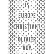 Is Europe Christian? - Olivier Roy