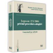 Legea nr. 273/2004 privind procedura adoptiei. Comentarii pe articole - Bogdan Dumitru Moloman, Lazar-Ciprian Ureche