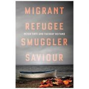 Migrant, Refugee, Smuggler, Saviour - Peter Tinti, Tuesday Reitano