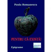 Pentru ca exista! - Paula Romanescu