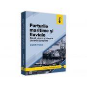 Porturile maritime si fluviale. Drept intern si dreptul Uniunii Europene - Marin Voicu imagine librariadelfin.ro