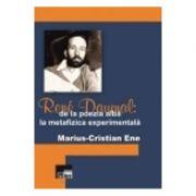 Rene Daumal: De la poezia alba la metafizica experimentala - Marius-Cristian Ene