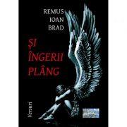 Si ingerii plang - Remus Ioan Brad