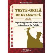 Teste grila de gramatica dupa programa de admitere in Academia de Politie - Maria Ticleanu imagine librariadelfin.ro