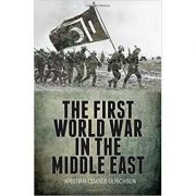 The First World War in the Middle East - Kristian Coates Ulrichsen