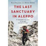 The Last Sanctuary in Aleppo - Alaa Aljaleel, Diana Darke