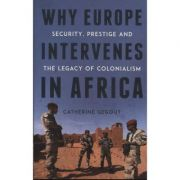 Why Europe Intervenes in Africa - Catherine Gegout