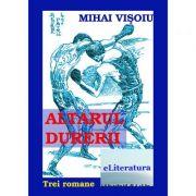 Altarul durerii - Mihai Visoiu