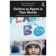 Children as Agents in Their Worlds - Sheila Greene