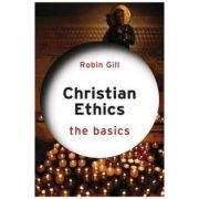 Christian Ethics. The Basics - Robin Gill