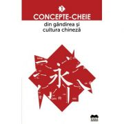 Concepte-cheie din gandirea si cultura chineza volumul 1