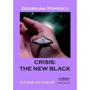 Crisis, the New Black. A Code to Live By - Georgina Popescu