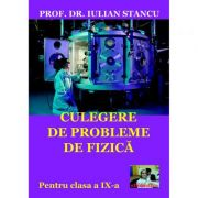 Culegere de probleme de fizica pentru clasa a IX-a - Iulian Stancu imagine librariadelfin.ro