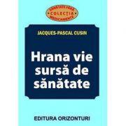 Hrana vie sursa de sanatate - Jacques-Pascal Cusin