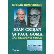 Ioan Crisan si Paul Goma. Doi dizidenti uriasi - Stefan Dumitrescu