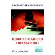 Imagine Iubirile Marelui Dramaturg - Lacramioara Stoenescu