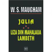 Julia. Liza din mahalaua Lambeth - W. Somerset Maugham