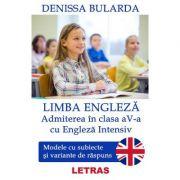 Limba engleza. Admiterea in clasa 5 cu engleza intensiv - Denissa Bularda imagine librariadelfin.ro