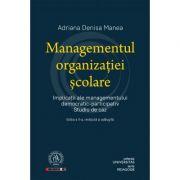 Managementul organizatiei scolare. Implicatii ale managementului democratic-participativ. Studiu de caz - Adriana Denisa Manea