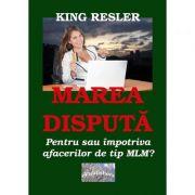 Marea disputa. Pentru sau impotriva MLM? - King Resler