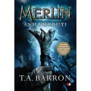 Imagine Merlin - Anii Pierduti - Cartea I - T - A - Barron