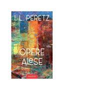 Opere Alese - I. L. Peretz