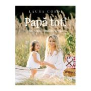 Papa tot. Retete pentru o copilarie fireasca - Laura Cosoi imagine libraria delfin 2021