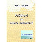 Prajituri cu miere salbatica - Dinu Adam