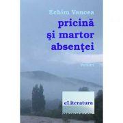 Pricina si martor absentei - Echim Vancea