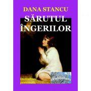 Sarutul ingerilor - Dana Stancu