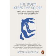 The Body Keeps the Score. Mind, Brain and Body in the Transformation of Trauma - Bessel van der Kolk