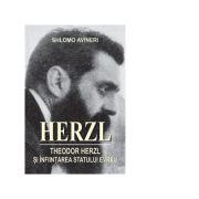 Theodor Herzl si infiintarea Statului Evreu - Shlomo Avineri