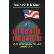 Ultimul imperiu. Va fi secolul al XXI-lea american? - Paul Marie de La Goree imagine librariadelfin.ro