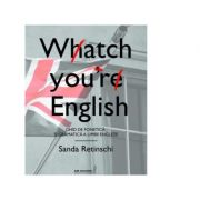 Watch your English. Ghid de fonetica si gramatica a limbii engleze - Sanda Retinschi