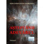 Asteptand adevarul - Toni Constantin Georgescu