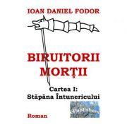 Biruitorii mortii. Cartea 1. Stapana intunericului - Ioan Daniel Fodor