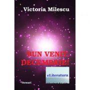 Bun venit, Decembrie! - Victoria Milescu