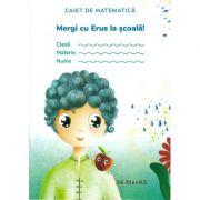 Caiet de Matematica. Mergi cu Erus la scoala! imagine librariadelfin.ro