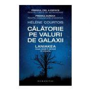 Calatorie pe valuri de galaxii. Laniakea, noua noastra adresa in Univers - Helene Courtois imagine librariadelfin.ro
