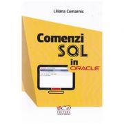 Comenzi SQL in Oracle - Liliana Comarnic imagine librariadelfin.ro