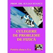 Culegere de probleme de fizica pentru clasa a X-a - Iulian Stancu imagine librariadelfin.ro