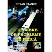 Culegere de probleme de fizica pentru clasa a XII-a - Iulian Stancu imagine librariadelfin.ro