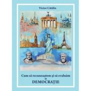 Cum sa recunoastem si sa evaluam o democratie - Victor Catalin imagine librariadelfin.ro