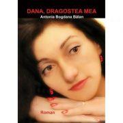 Dana, dragostea mea! - Antonia Bogdana Balan