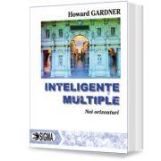Inteligente multiple. Noi orizonturi pentru teorie si practica - Howard Gardner