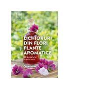 Lichioruri din flori si plante aromatice. 50 de retete pe gustul tuturor - Rita Vitt imagine libraria delfin 2021