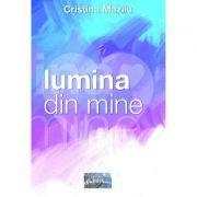 Lumina din mine - Cristina Mazilu